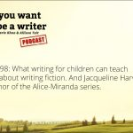 Ep 198 What writing for children can teach you about writing fiction. And Jacqueline Harvey, author of the Alice-Miranda series.