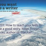 Ep 201 How to teach your kids to write a good story. And meet Tristan Bancks, author of 'The Fall'.