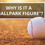 Q&A: Why is it a 'ballpark figure'?