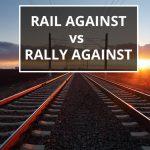 Q&A: Rail against vs rally against