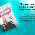 Ep 232 Cockygate goes nuts. And meet Sami Lukis, author of 'Romantically Challenged'.