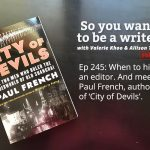 Ep 245 When to hire an editor. And meet Paul French, author of 'City of Devils'.