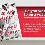 Ep 260 How to afford editors. And meet B.M. Carroll, author of 'The Missing Pieces of Sophie McCarthy'.