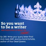Ep 280 Write your query letter first! And meet AWC alumna Astrid Scholte, author of 'Four Dead Queens'.