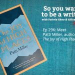 Ep 296 Meet Patti Miller, author of 'The Joy of High Places'