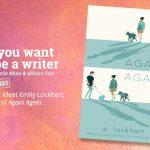 Ep 336 Meet E Lockhart, author of 'Again Again'.