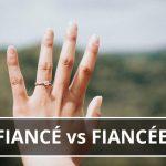 Q&A: Fiancé vs fiancée