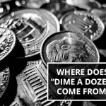 Q&A: Where does 'dime a dozen' come from?