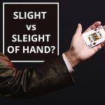 Q&A: Slight vs sleight of hand