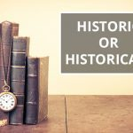 Q&A: Historic or historical?