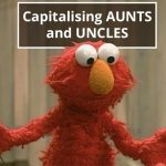 Q&A: Capitalising aunts and uncles