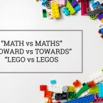 Q&A: Math vs maths, toward vs towards, lego vs legos